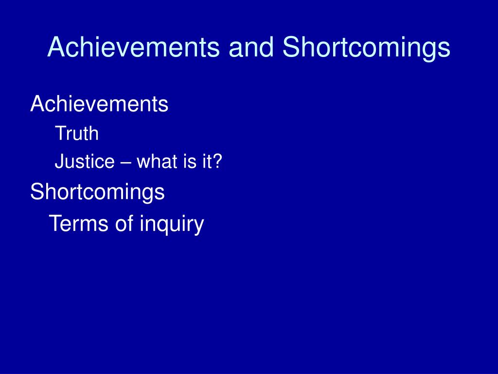 Achievements and Shortcomings