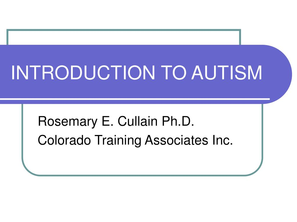 INTRODUCTION TO AUTISM