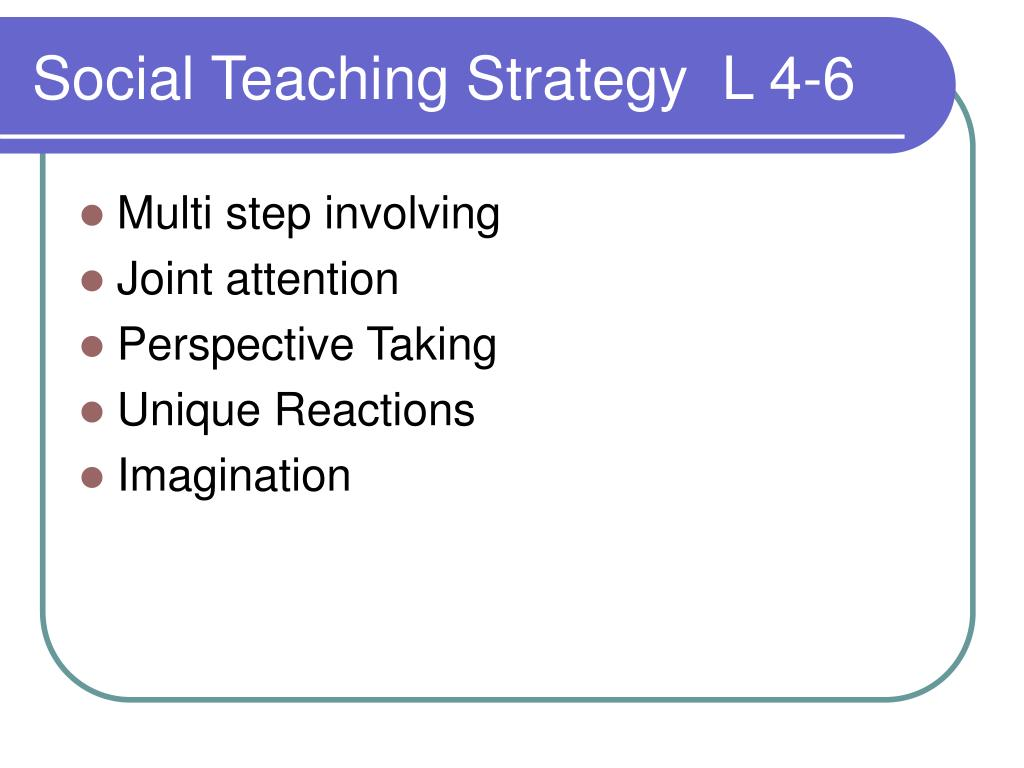 Social Teaching Strategy  L 4-6