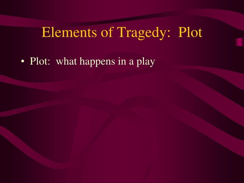 Elements of Tragedy:  Plot