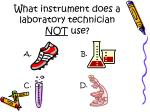 what instrument does a laboratory technician not use
