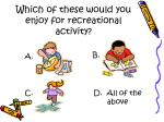 which of these would you enjoy for recreational activity