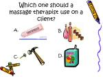 which one should a massage therapist use on a client