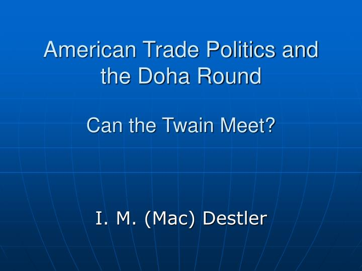 American trade politics and the doha round can the twain meet