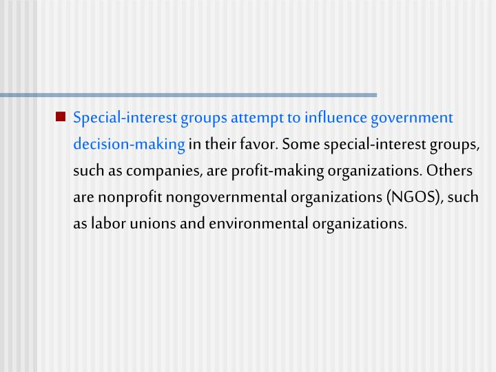 Special-interest groups attempt to influence government decision-making