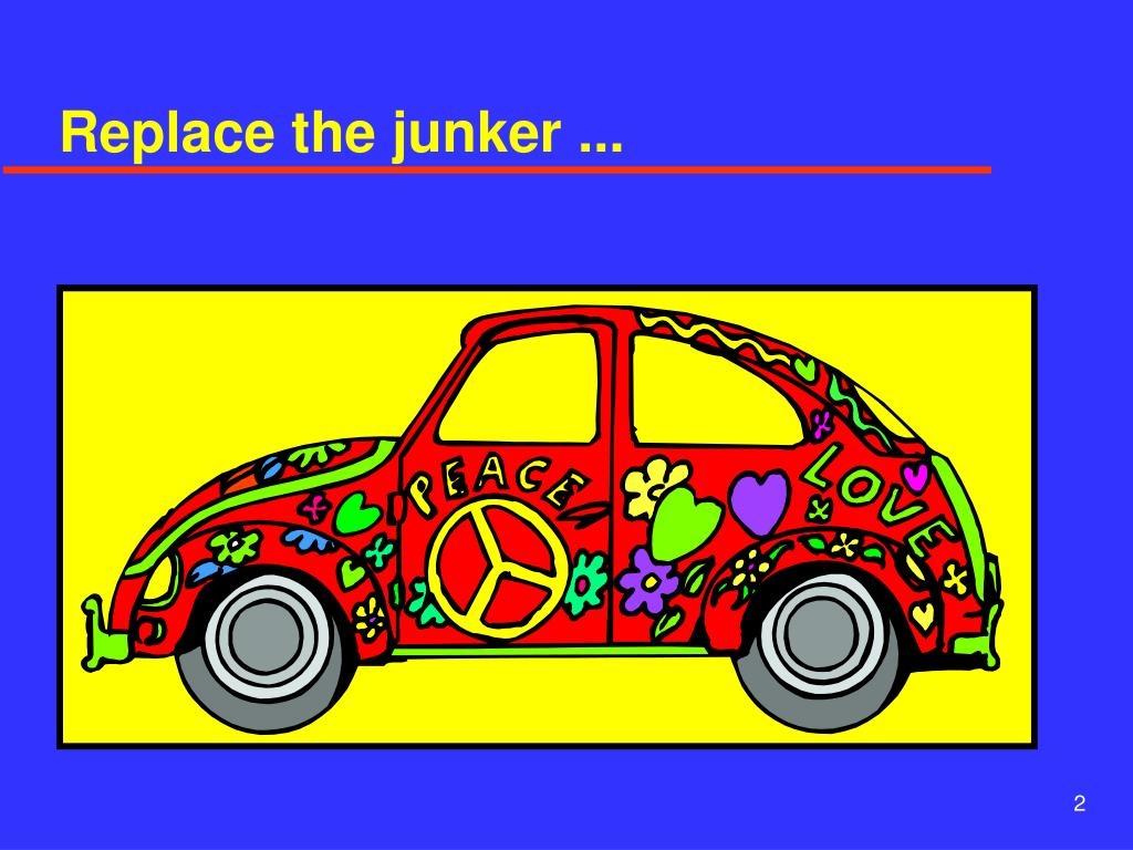 Replace the junker ...