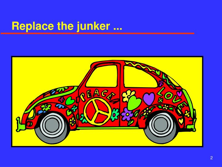 Replace the junker
