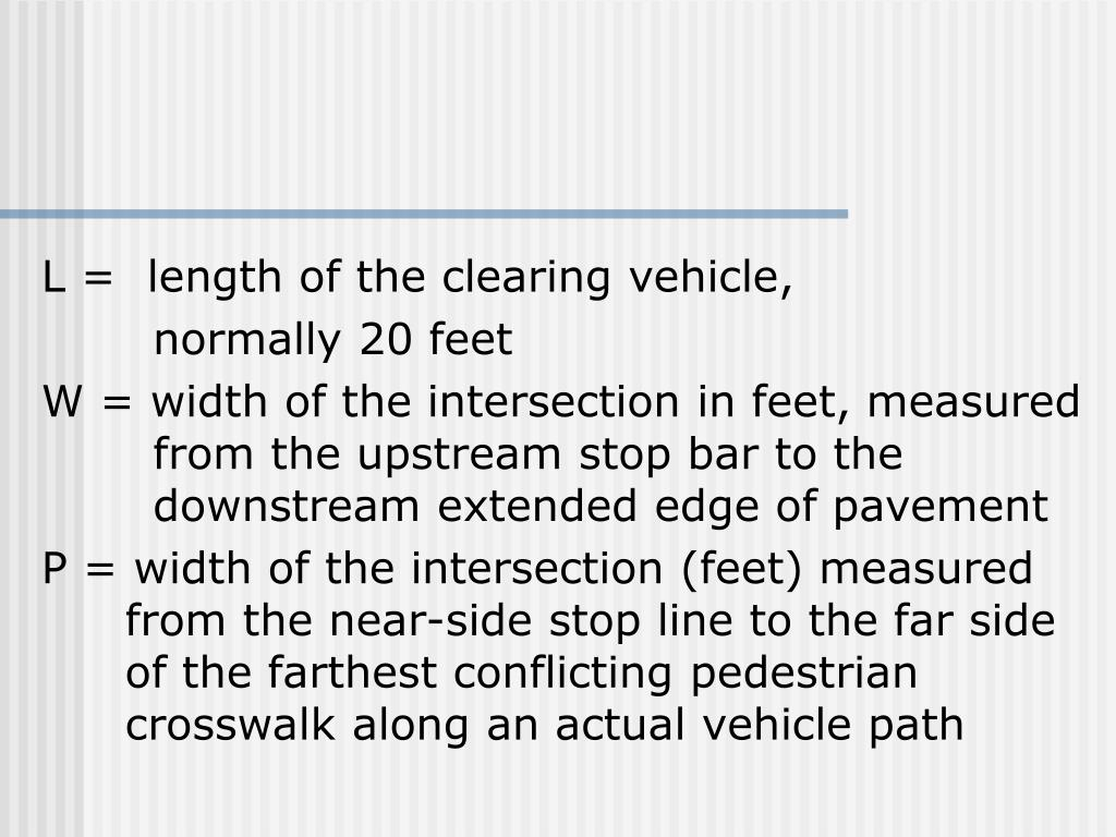 L =  length of the clearing vehicle,