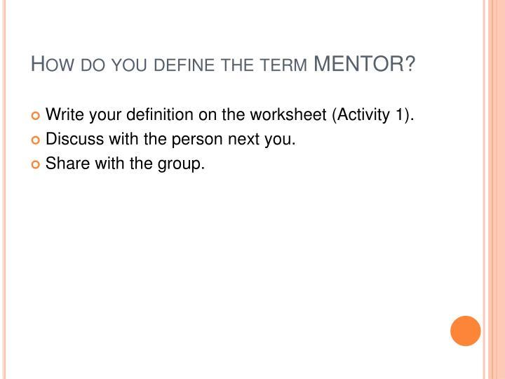 How do you define the term MENTOR?