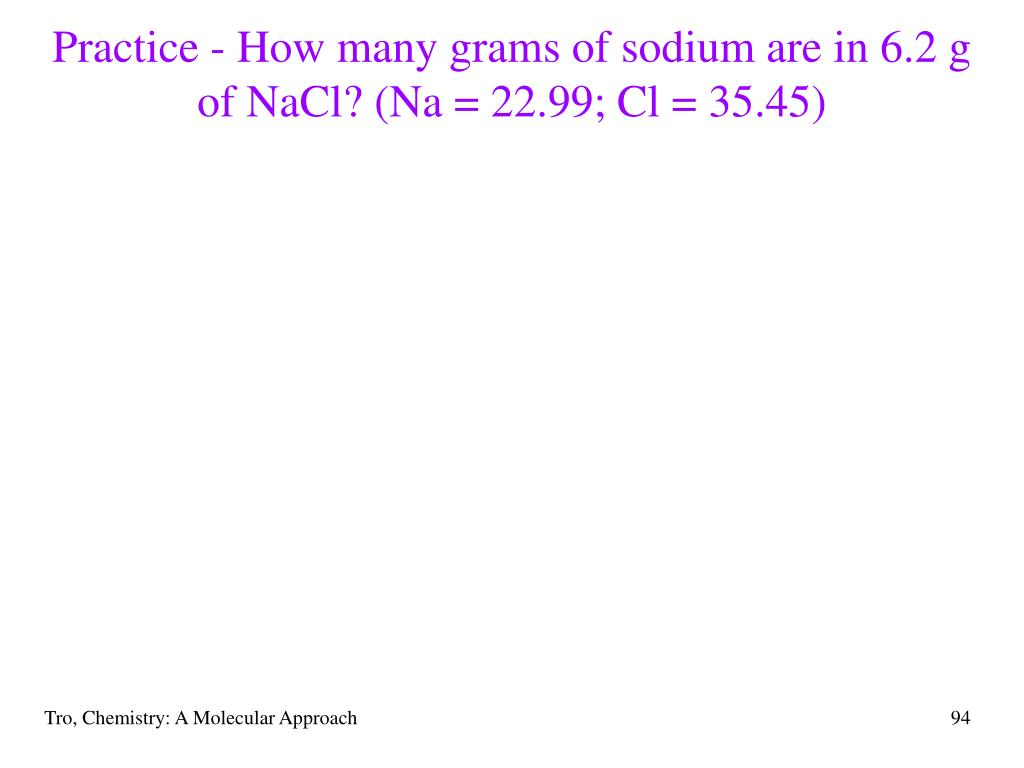 Practice - How many grams of sodium are in 6.2 g of NaCl? (Na = 22.99; Cl = 35.45)