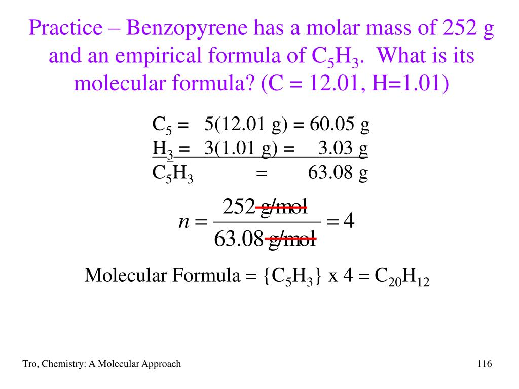 Practice – Benzopyrene has a molar mass of 252 g and an empirical formula of C
