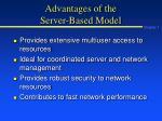 advantages of the server based model