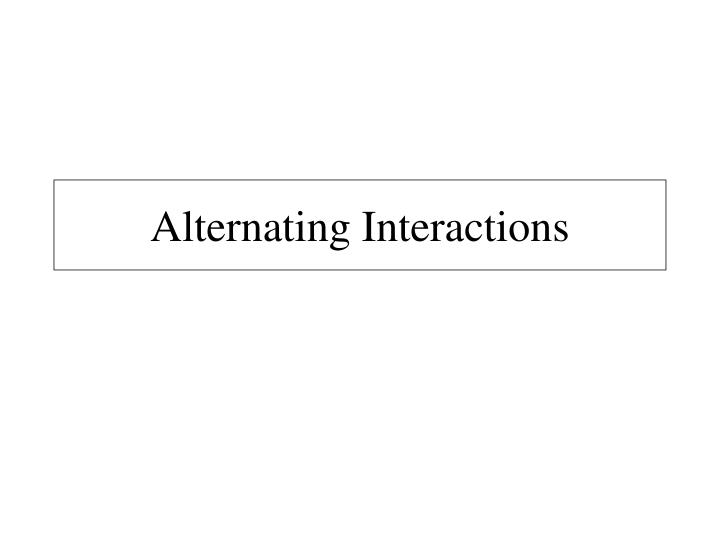 Alternating interactions
