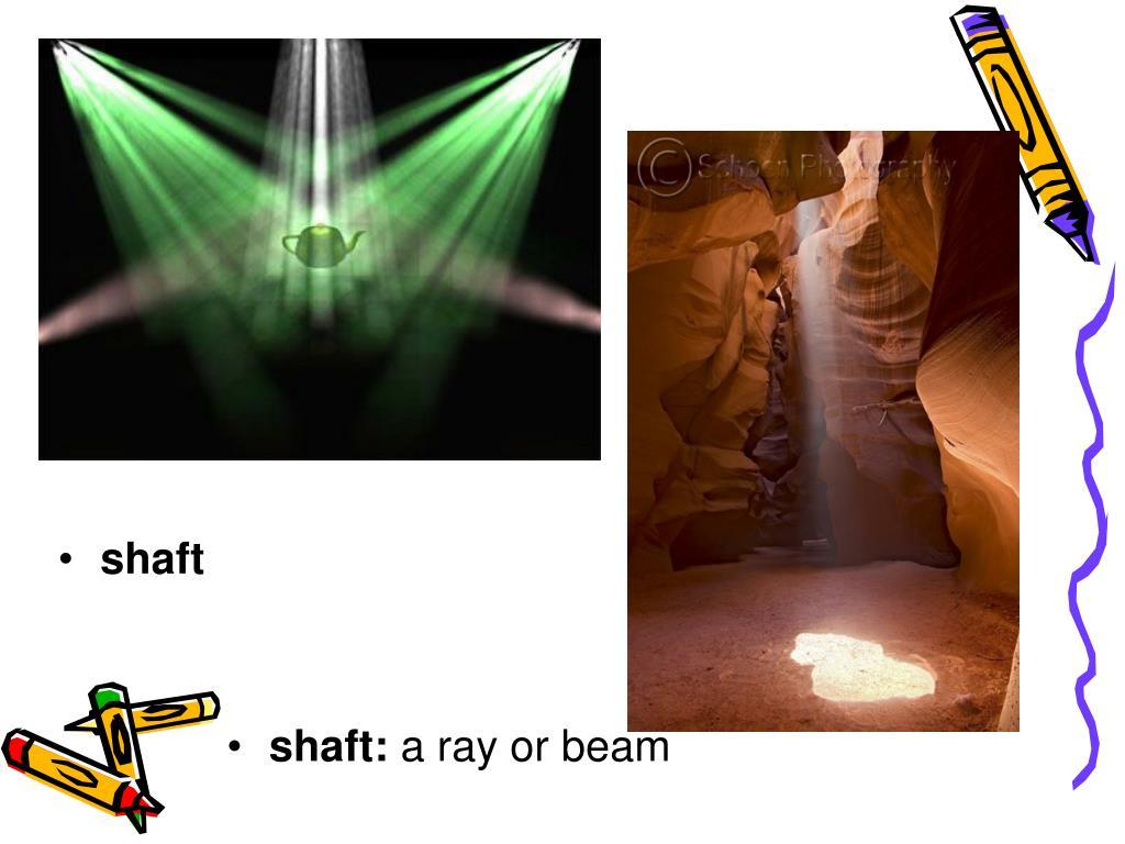 shaft: