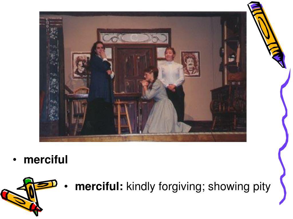 merciful: