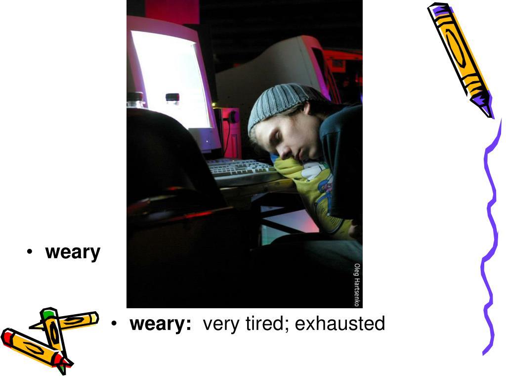 weary: