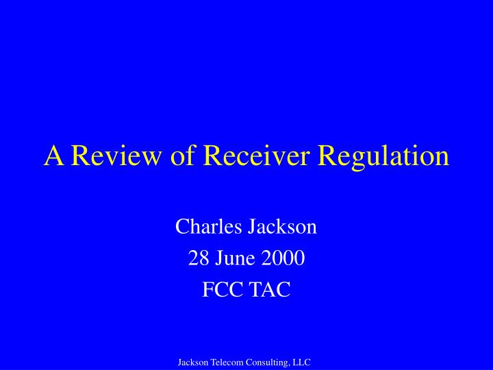 A review of receiver regulation l.jpg