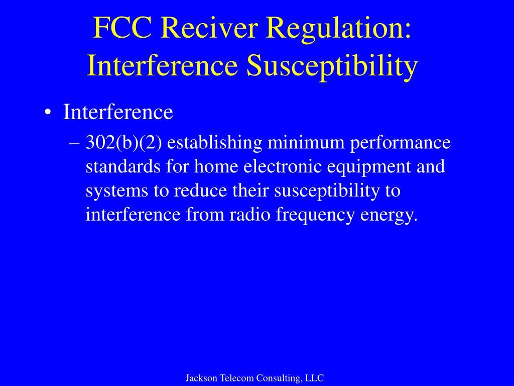 FCC Reciver Regulation: Interference Susceptibility