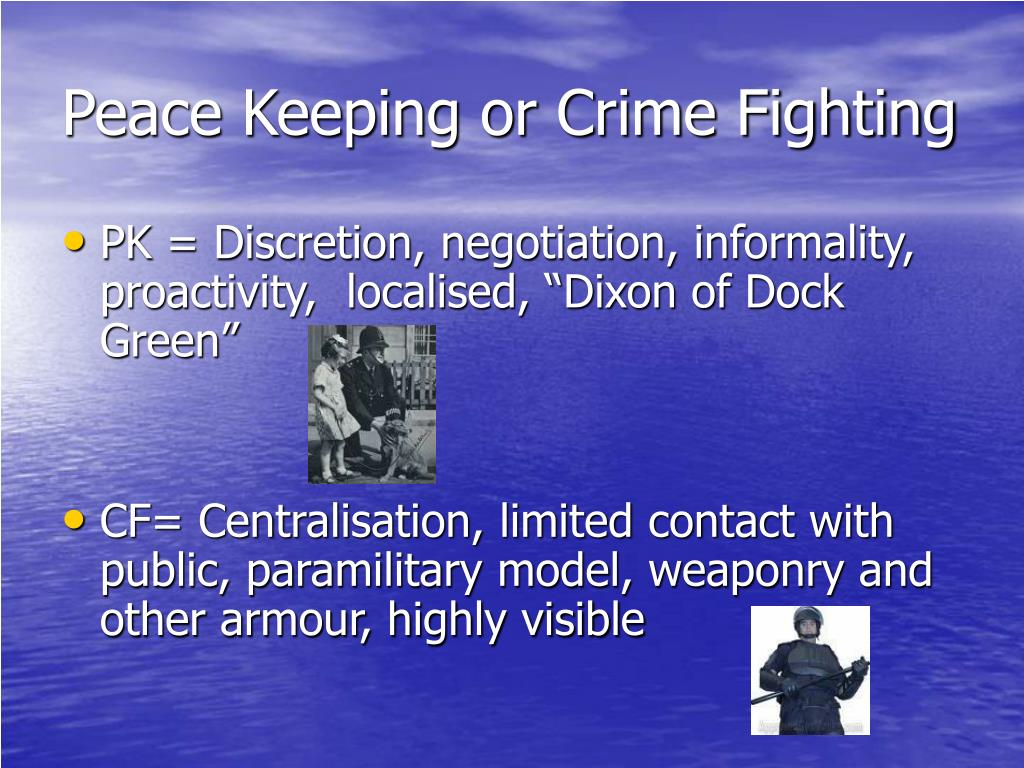 Peace Keeping or Crime Fighting