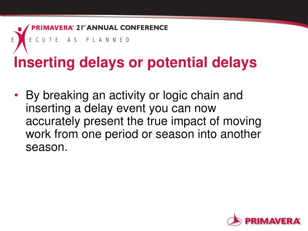 Inserting delays or potential delays