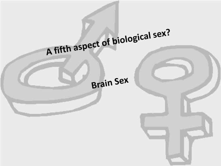 A fifth aspect of biological sex?