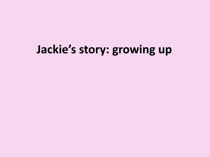 Jackie's story: growing up