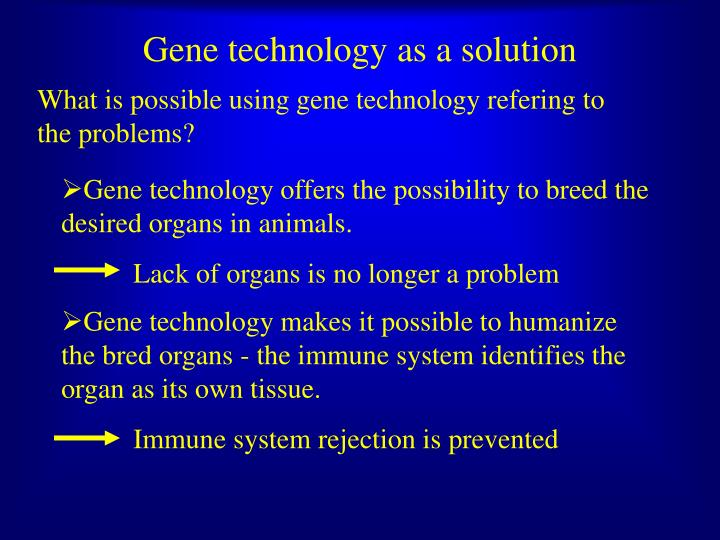 Gene technology as a solution