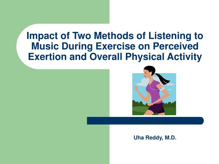Impact of Two Methods of Listening to Music During Exercise on Perceived Exertion and Overall Physic...