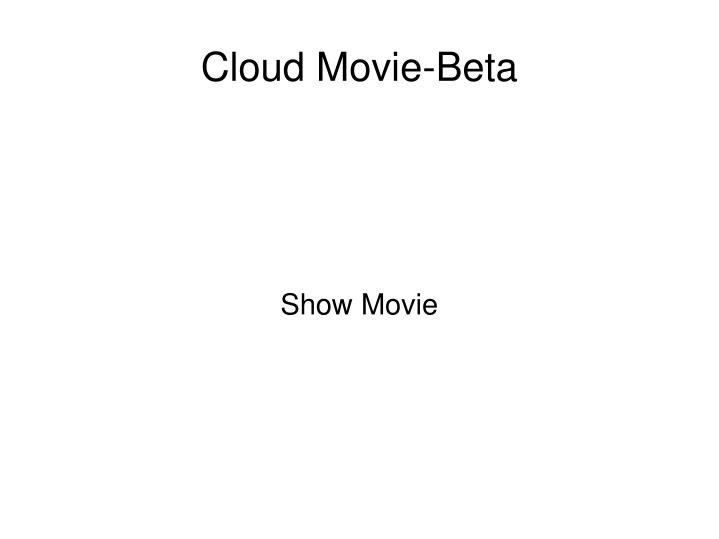 Cloud Movie-Beta