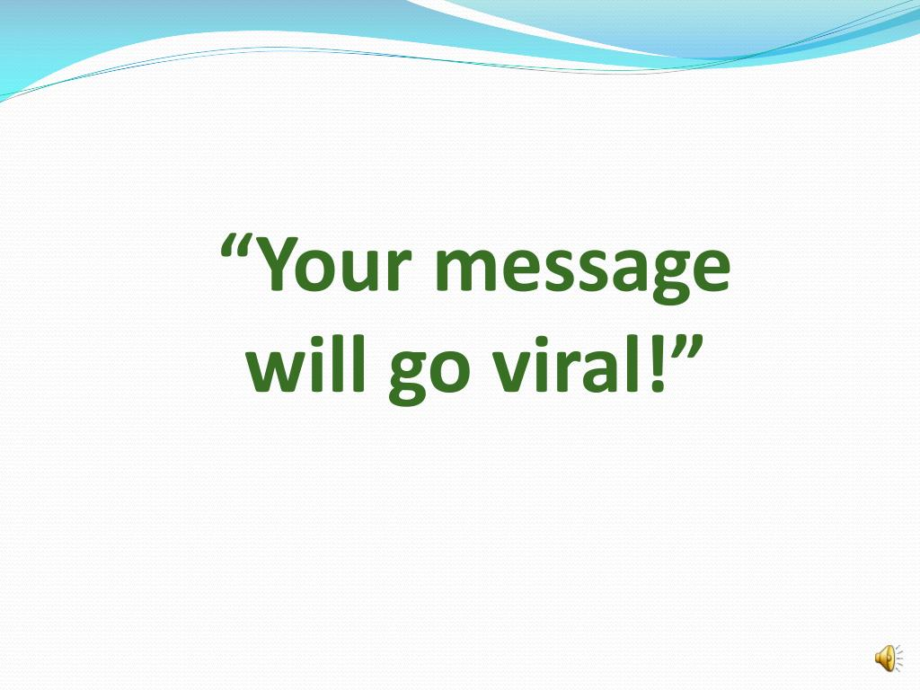 """Your message will go viral!"""