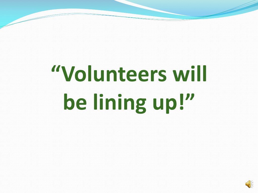 """""""Volunteers will"""