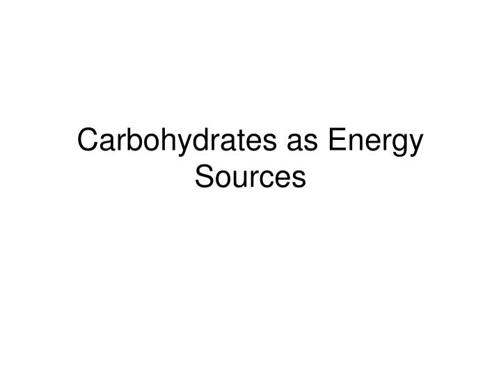 carbohydrates as energy sources
