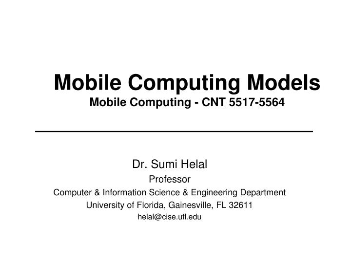 Mobile computing models mobile computing cnt 5517 5564