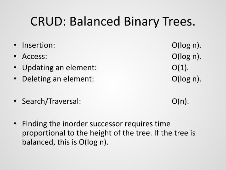CRUD: Balanced Binary Trees.