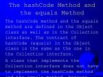 the hashcode method and the equals method