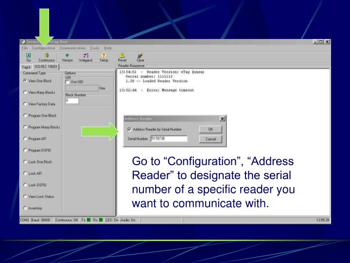 "Go to ""Configuration"", ""Address Reader"" to designate the serial number of a specific reader you want to communicate with."