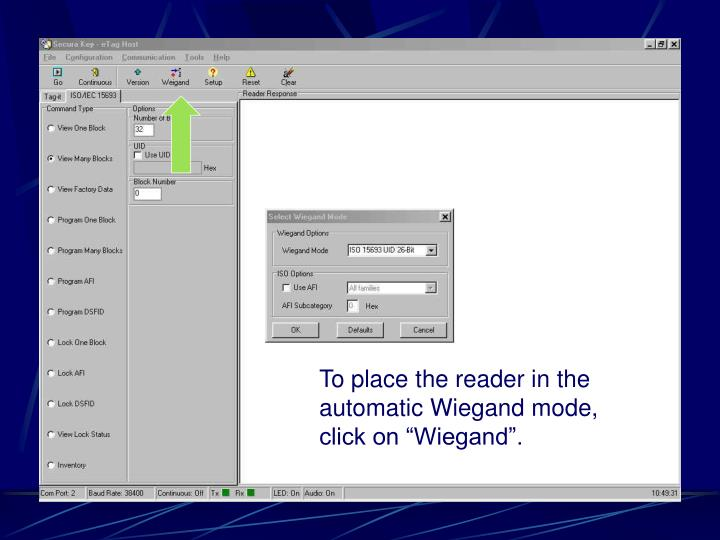 "To place the reader in the automatic Wiegand mode, click on ""Wiegand""."