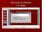 two tons of chlorine 1 9 miles