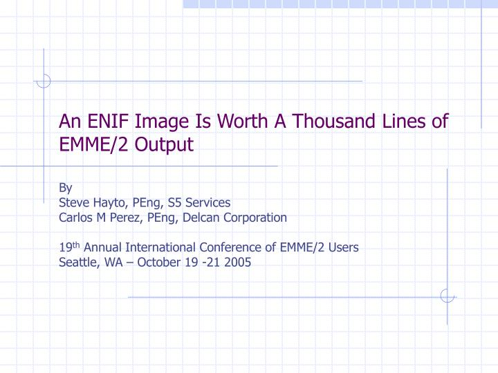 An enif image is worth a thousand lines of emme 2 output