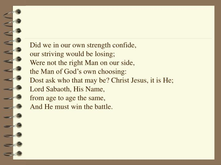 Did we in our own strength confide,                          our striving would be losing;