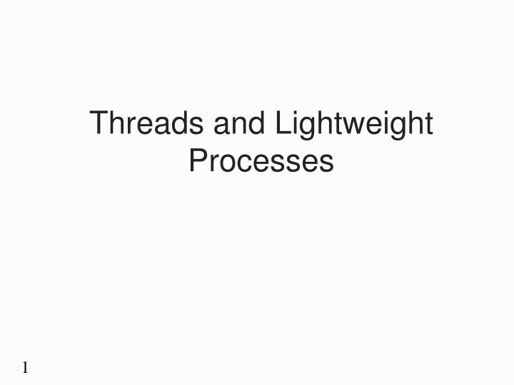 Threads and lightweight processes