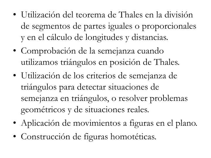 Utilización del teorema de Thales en la división de segmentos de partes iguales o proporcionales y en el cálculo de longitudes y distancias.
