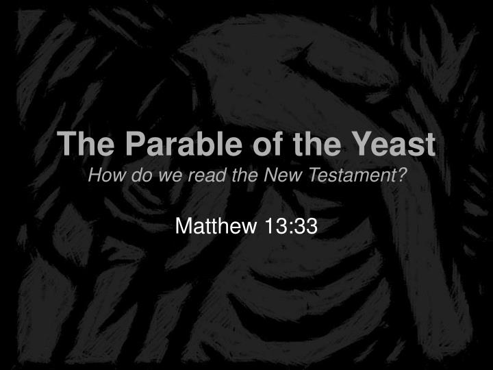 the parable of the yeast how do we read the new testament