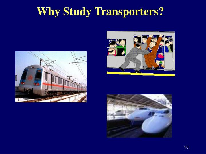 Why Study Transporters?