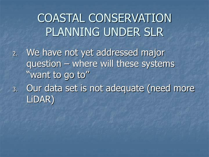 COASTAL CONSERVATION PLANNING UNDER SLR