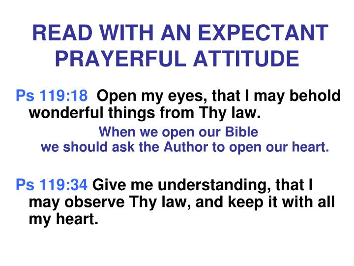 READ WITH AN EXPECTANT PRAYERFUL ATTITUDE