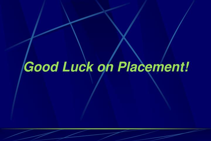 Good Luck on Placement!