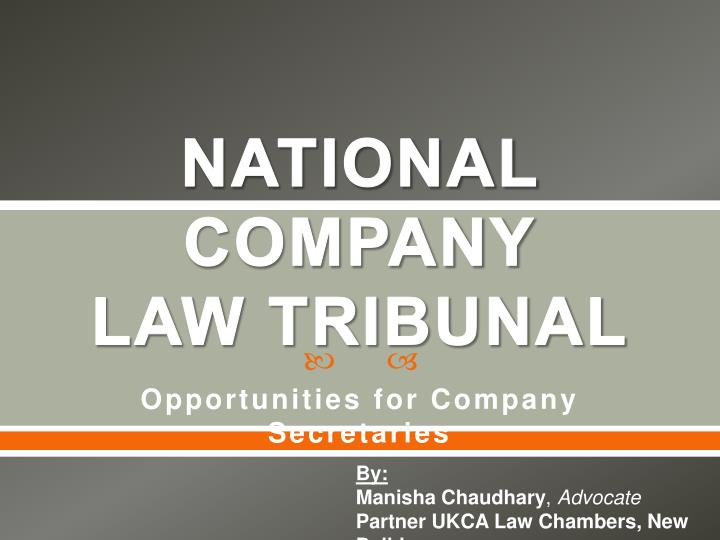 national company law tribunal The national company law tribunal (nclt) is a quasi-judicial body in india that  adjudicates issues relating to indian companies the nclt was established.