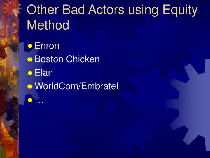 Other Bad Actors using Equity Method