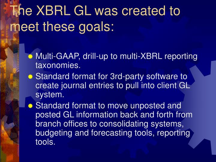 The XBRL GL was created to meet these goals:
